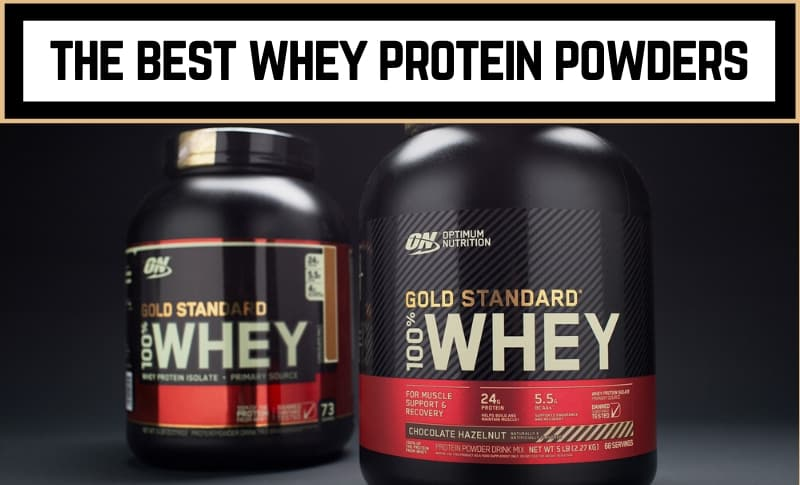 The 15 Best Whey Protein Powder Supplements to Buy