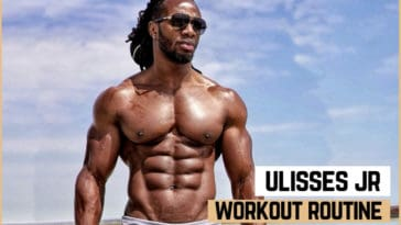 Ulisses Jr's Workout Routine & Diet
