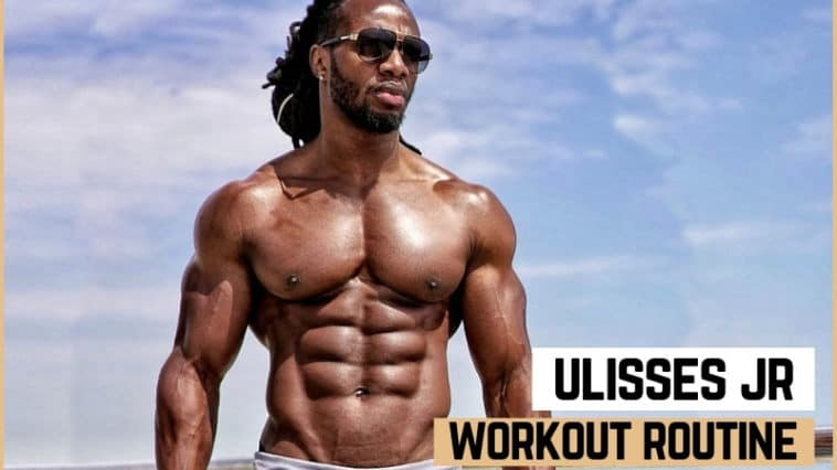 Ulisses Jr's Workout Routine & Diet