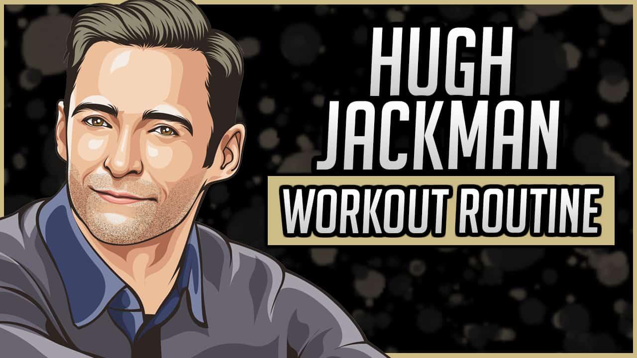 Hugh Jackman's Workout Routine & Diet