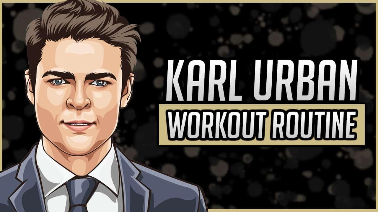 Karl Urban's Workout Routine & Diet