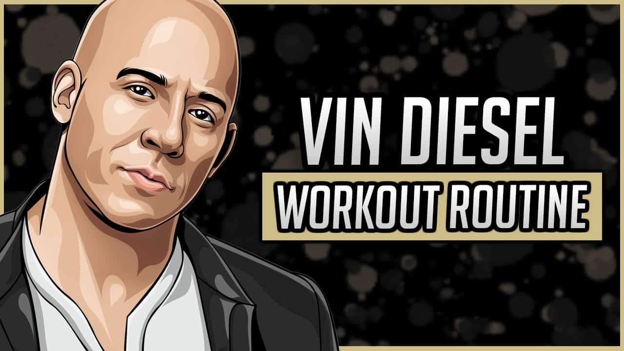 Vin Diesel's Workout Routine & Diet