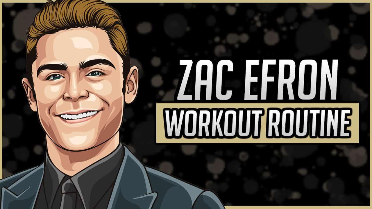 Zac Efron's Workout Routine & Diet