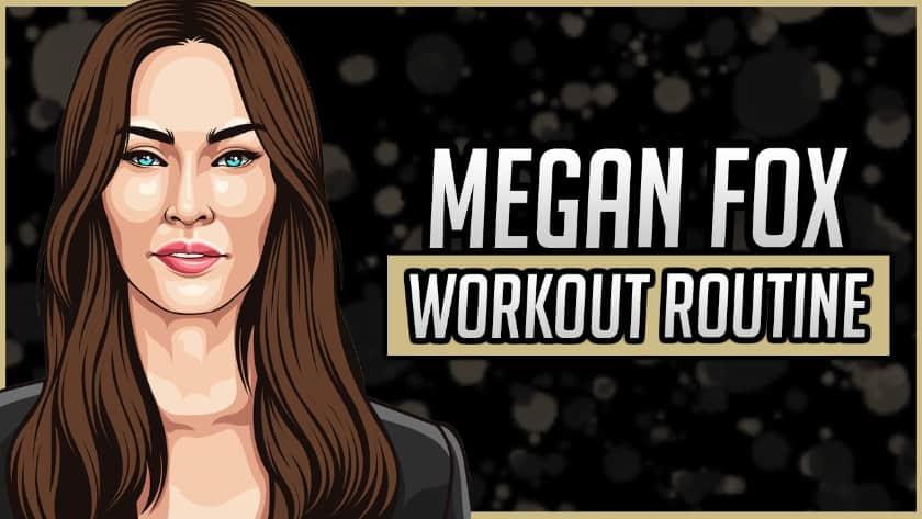 Megan Fox's Workout Routine & Diet