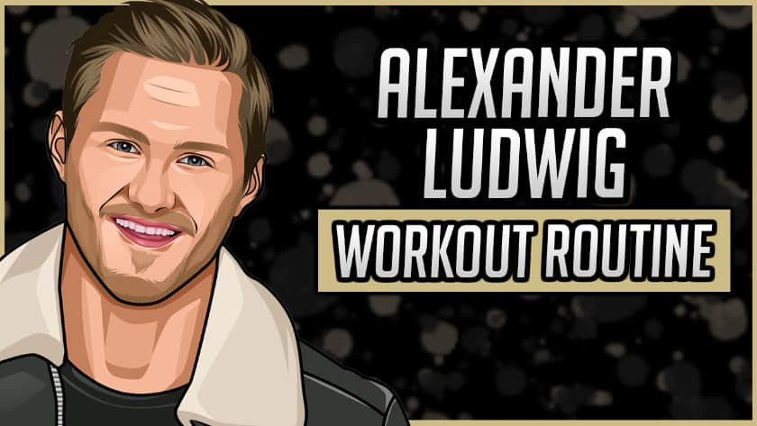 Alexander Ludwig's Workout Routine & Diet
