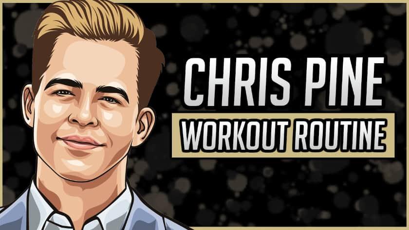 Chris Pine's Workout Routine & Diet