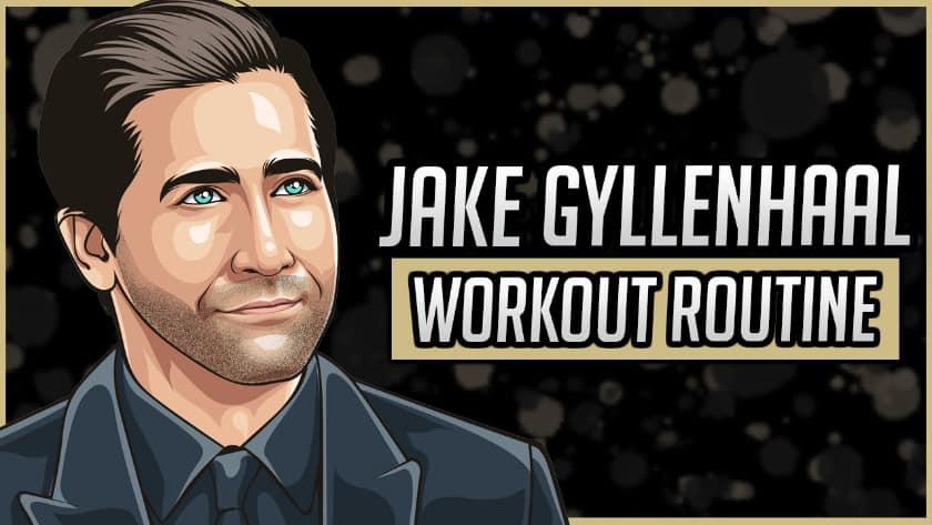 Jake Gyllenhaal's Workout Routine & Diet