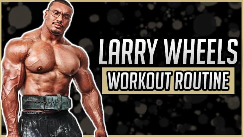 Larry Wheels' Workout Routine & Diet