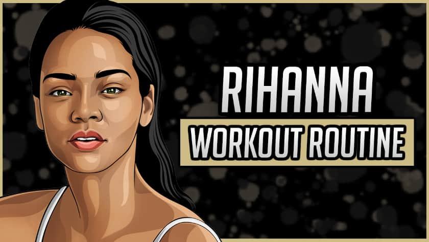 Rihanna's Workout Routine & Diet