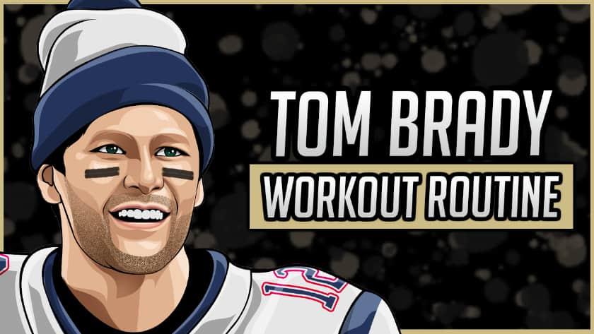 Tom Brady's Workout Routine & Diet