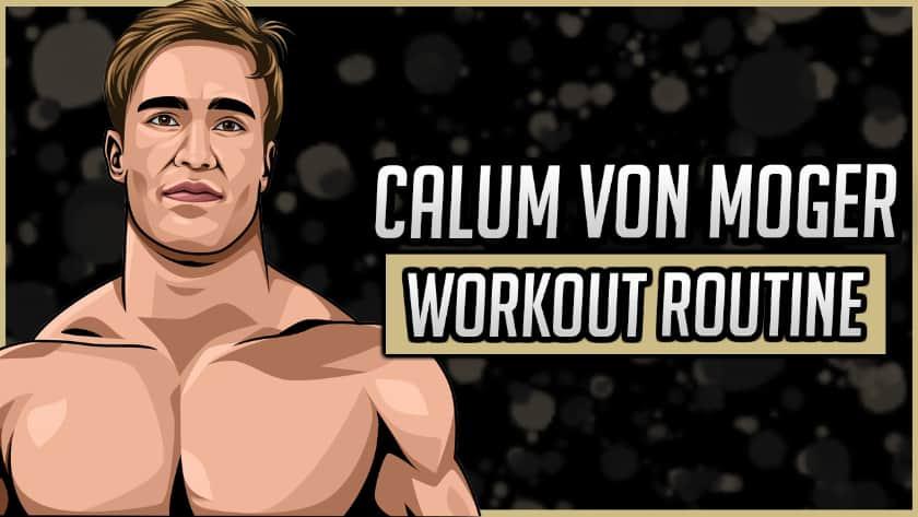 Calum Von Moger's Workout Routine & Diet