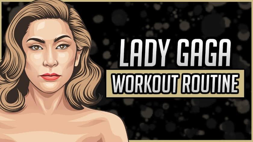 Lady Gaga's Workout Routine & Diet