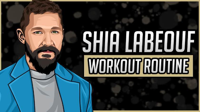 Shia Labeouf's Workout Routine & Diet
