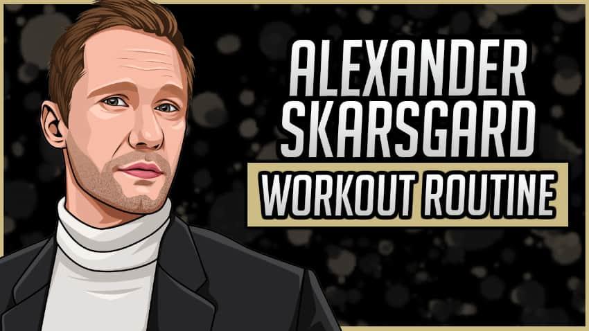 Alexander Skarsgard's Workout Routine & Diet