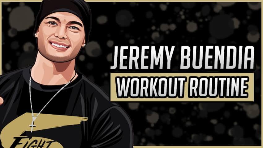 Jeremy Buendia's Workout Routine & Diet
