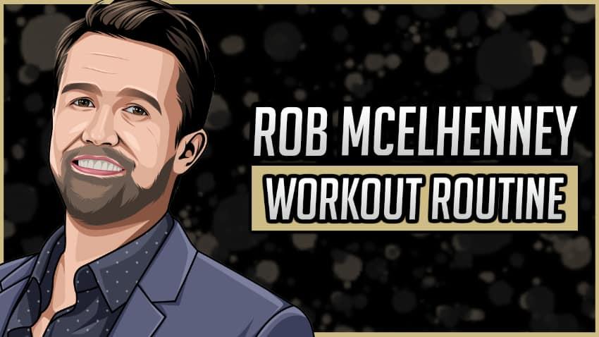 Rob Mcelhenney's Workout Routine & Diet